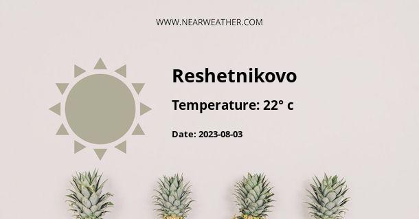Weather in Reshetnikovo